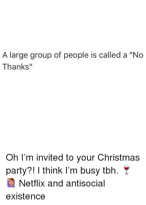 """Christmas, Memes, and Netflix: A large group of people is called a """"No  Thanks"""" Oh I'm invited to your Christmas party?! I think I'm busy tbh. 🍷🙋🏽♀️ Netflix and antisocial existence"""