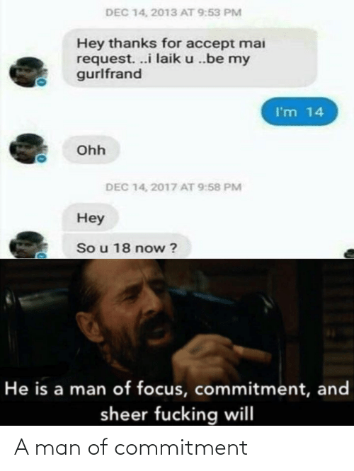 A: A man of commitment