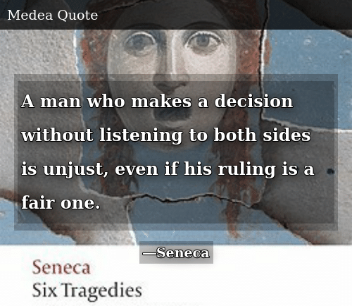 Who, One, and Man: A man who makes a decision without listening to both sides is unjust, even if his ruling is a fair one.