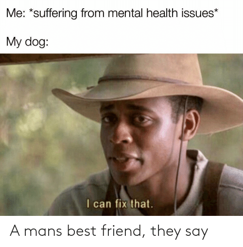 best friend: A mans best friend, they say