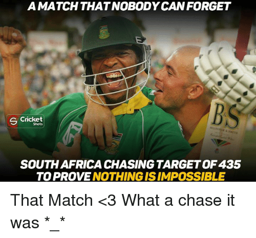 Imposses: A MATCH THAT NOBODY CAN FORGET  S Cricket  Shots  SOUTH AFRICA CHASING TARGETOF435  TO PROVE  NOTHING IS IMPOSSIBLE That Match <3 What a chase it was *_*