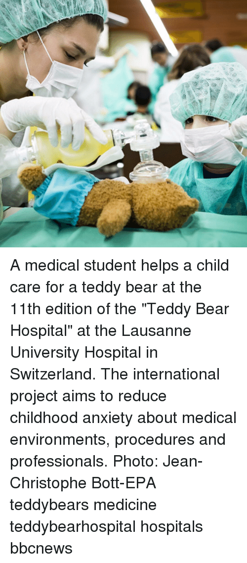 """Memes, Anxiety, and Bear: A medical student helps a child care for a teddy bear at the 11th edition of the """"Teddy Bear Hospital"""" at the Lausanne University Hospital in Switzerland. The international project aims to reduce childhood anxiety about medical environments, procedures and professionals. Photo: Jean-Christophe Bott-EPA teddybears medicine teddybearhospital hospitals bbcnews"""