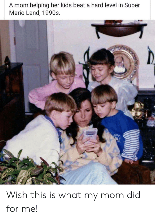 Super Mario, Mario, and Kids: A mom helping her kids beat a hard level in Super  Mario Land, 1990s Wish this is what my mom did for me!