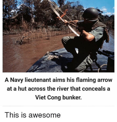 viet cong: A Navy lieutenant aims his flaming arrow  at a hut across the river that conceals a  Viet Cong bunker. This is awesome
