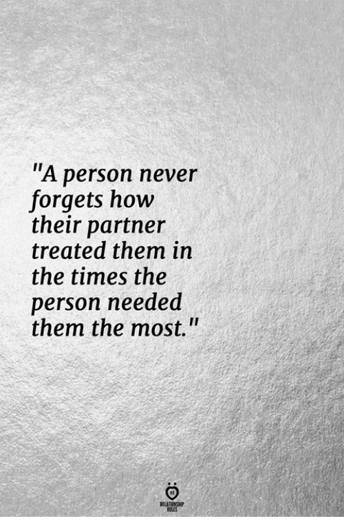 """Never, How, and Them: """"A person never  forgets how  their partner  treated them in  the times the  person needed  them the most.""""  RELATINGHIP"""