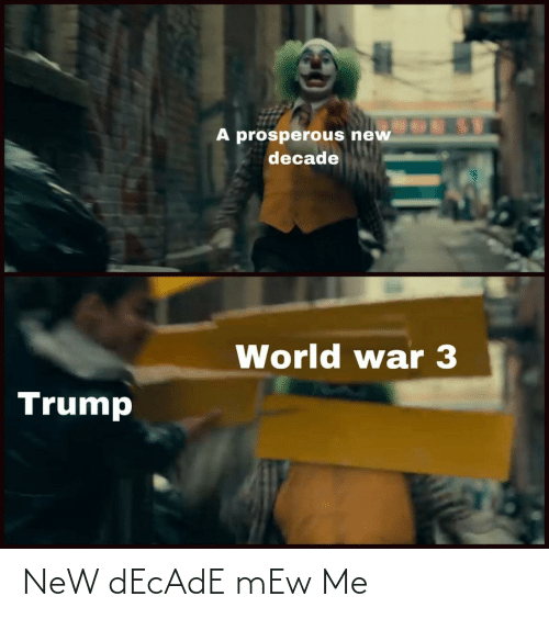 Trump: A prosperous new  decade  World war 3  Trump NeW dEcAdE mEw Me