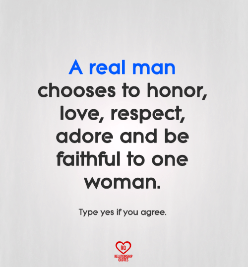 A Real Man Chooses to Honor Love Respect Adore and Be ...
