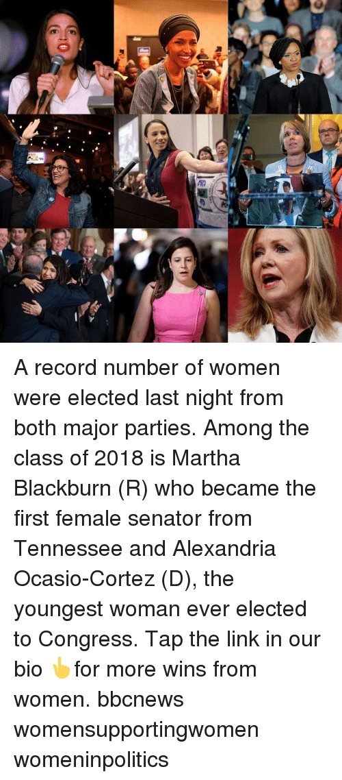 Memes, Link, and Record: A record number of women were elected last night from both major parties. Among the class of 2018 is Martha Blackburn (R) who became the first female senator from Tennessee and Alexandria Ocasio-Cortez (D), the youngest woman ever elected to Congress. Tap the link in our bio 👆for more wins from women. bbcnews womensupportingwomen womeninpolitics