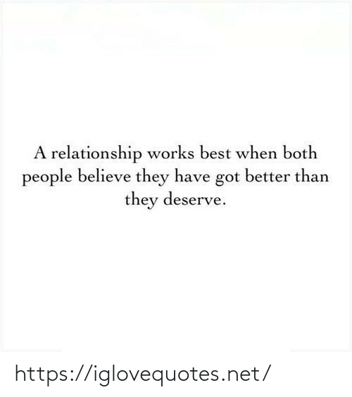 relationship: A relationship works best when both  people believe they have got better than  they deserve. https://iglovequotes.net/