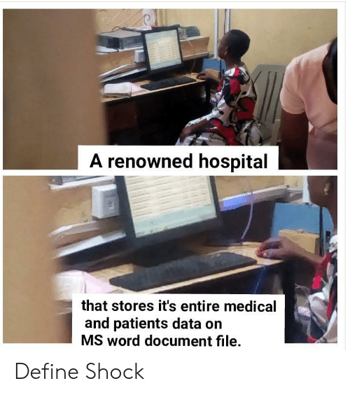Renowned: A renowned hospital  that stores it's entire medical  and patients data on  MS word document file. Define Shock