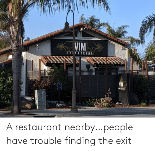 Restaurant: A restaurant nearby…people have trouble finding the exit