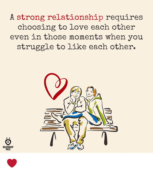 Love, Struggle, and Strong: A strong relationship requires  choosing to love each other  even in those moments when you  struggle to like each other.  RELATIONSHIP  RULES ❤️