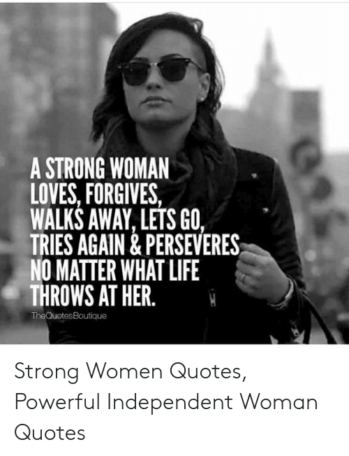 A STRONG WOMAN LOVES FORGIVES WALKS AWAYLETS GO TRIES AGAIN ...
