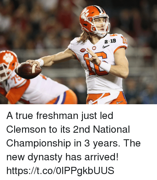 Memes, True, and 🤖: A true freshman just led Clemson to its 2nd National Championship in 3 years.   The new dynasty has arrived! https://t.co/0lPPgkbUUS