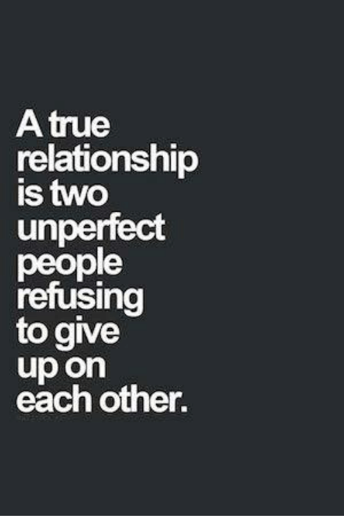 Memes, True, and 🤖: A true  relationship  is two  unperfect  people  retusing  to give  up on  each other.