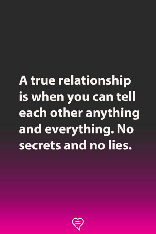 Memes, True, and 🤖: A true relationship  is when you can tell  each other anything  and everything. No  secrets and no lies.