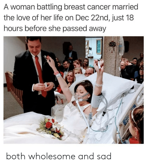 Breast Cancer: A woman battling breast cancer married  the love of her life on Dec 22nd, just 18  hours before she passed away both wholesome and sad