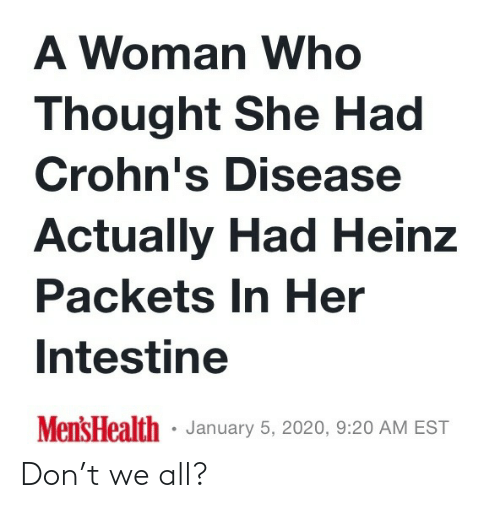 est: A Woman Who  Thought She Had  Crohn's Disease  Actually Had Heinz  Packets In Her  Intestine  Mens Health · January 5, 2020, 9:20 AM EST Don't we all?