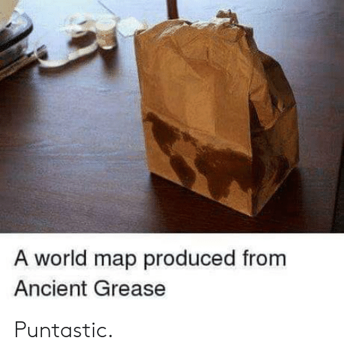 Grease: A world map produced from  Ancient Grease Puntastic.