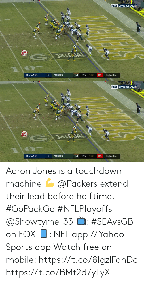 Is A: Aaron Jones is a touchdown machine 💪  @Packers extend their lead before halftime. #GoPackGo #NFLPlayoffs @Showtyme_33  📺: #SEAvsGB on FOX 📱: NFL app // Yahoo Sports app Watch free on mobile: https://t.co/8lgzlFahDc https://t.co/BMt2d7yLyX