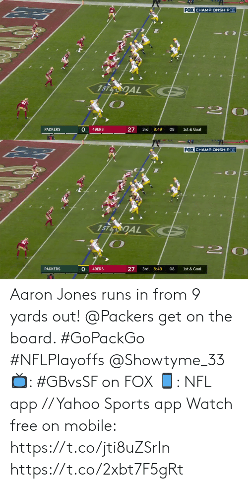 From: Aaron Jones runs in from 9 yards out!  @Packers get on the board. #GoPackGo #NFLPlayoffs @Showtyme_33  📺: #GBvsSF on FOX 📱: NFL app // Yahoo Sports app Watch free on mobile: https://t.co/jti8uZSrIn https://t.co/2xbt7F5gRt
