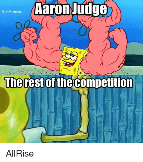aarons: Aaron Judge  @mib memes  The rest of  thecompetition AllRise