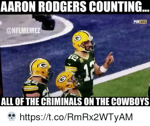 aarons: AARON RODGERS COUNTING.  FOX NFL  @NFLMEMEZ  ALL OF THE CRIMINALS ON THE COWBOYS 💀 https://t.co/RmRx2WTyAM