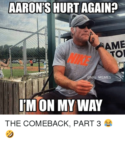 aarons: AARON'S HURT AGAIN?  AME  TO  NIKE  @NFL MEMES  M ON MY WAY THE COMEBACK, PART 3 😂 🤣