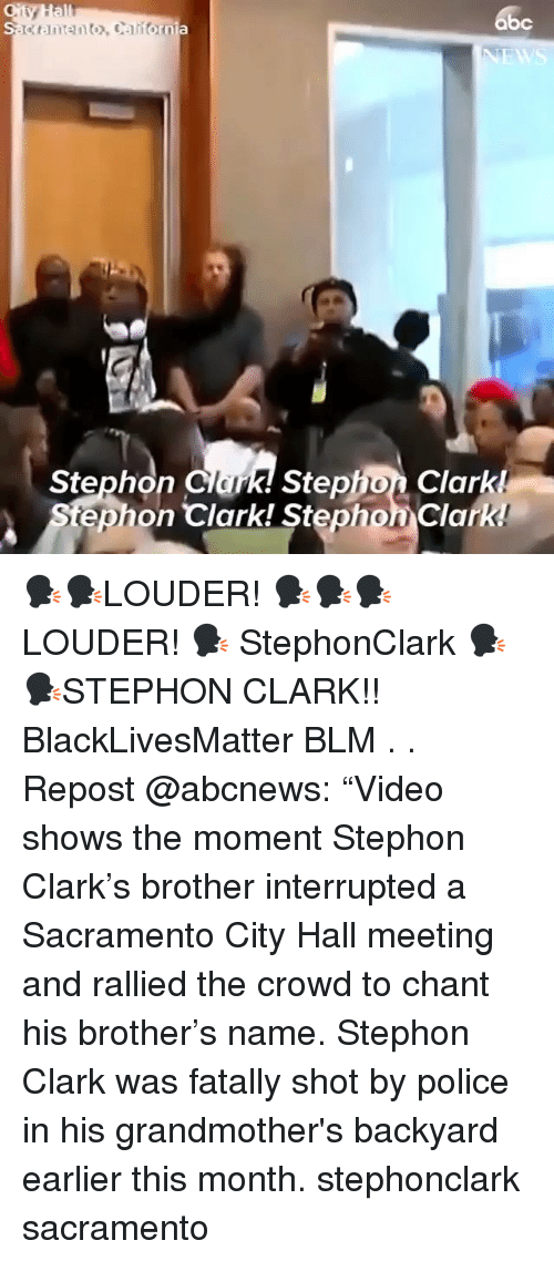 """Blm: abc  k! Stephon Clark!  tephon Clark! Stephon Clark  Stephon Clar 🗣🗣LOUDER! 🗣🗣🗣LOUDER! 🗣 StephonClark 🗣🗣STEPHON CLARK!! BlackLivesMatter BLM . . Repost @abcnews: """"Video shows the moment Stephon Clark's brother interrupted a Sacramento City Hall meeting and rallied the crowd to chant his brother's name. Stephon Clark was fatally shot by police in his grandmother's backyard earlier this month. stephonclark sacramento"""