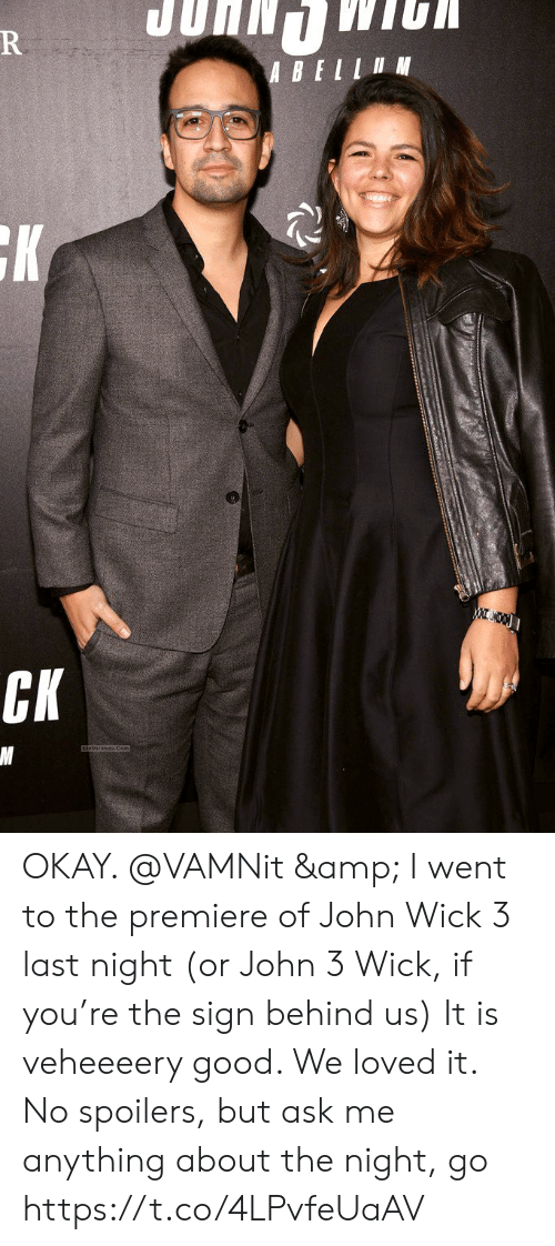 John Wick, Memes, and Good: ABEI N  CK OKAY. @VAMNit & I went to the premiere of John Wick 3 last night (or John 3 Wick, if you're the sign behind us) It is veheeeery good. We loved it.  No spoilers, but ask me anything about the night, go https://t.co/4LPvfeUaAV
