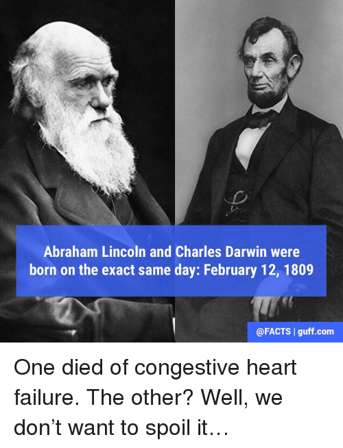Abraham Lincoln, Memes, and Abraham: Abraham Lincoln and Charles Darwin were  born on the exact same day: February 12, 1809  @FACTS I guff com One died of congestive heart failure. The other? Well, we don't want to spoil it…