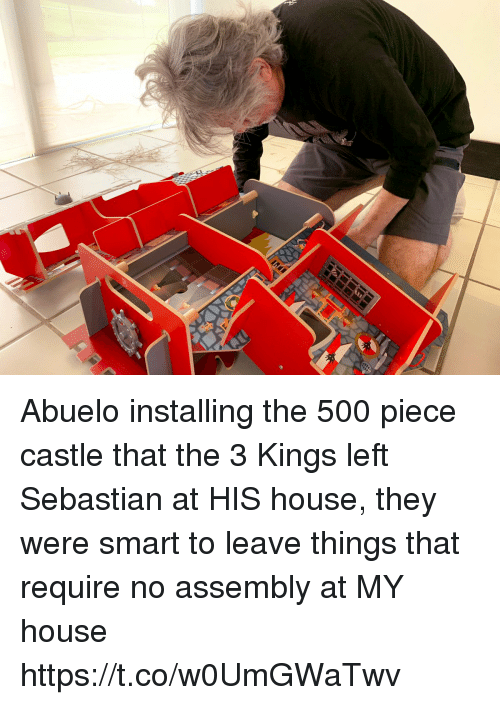Memes, My House, and House: Abuelo installing the 500 piece castle that the 3 Kings left Sebastian at HIS house, they were smart to leave things that require no assembly at MY house https://t.co/w0UmGWaTwv