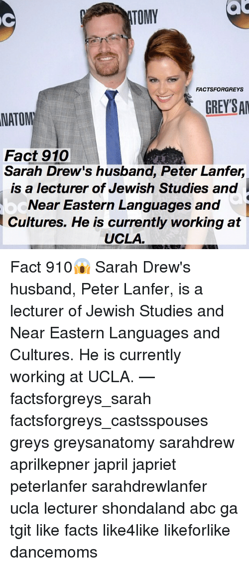 acs: ac  TOMY  FACTSFORGREYS  GREYSA  NATOM  Fact 910  Sarah Drew's husband, Peter Lanfer,  is a lecturer of Jewish Studies and  Near Eastern Languages and  Cultures. He is currently working at  UCLA Fact 910😱 Sarah Drew's husband, Peter Lanfer, is a lecturer of Jewish Studies and Near Eastern Languages and Cultures. He is currently working at UCLA. — factsforgreys_sarah factsforgreys_castsspouses greys greysanatomy sarahdrew aprilkepner japril japriet peterlanfer sarahdrewlanfer ucla lecturer shondaland abc ga tgit like facts like4like likeforlike dancemoms