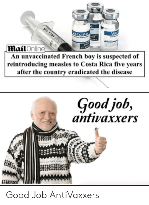 Costa Rica, Good, and French: accine  Ma  il Online  An unvaccinated French boy is suspected of  reintroducing measles to Costa Rica five years  after the country eradicated the disease  Goodjob,  antivaxers Good Job AntiVaxxers