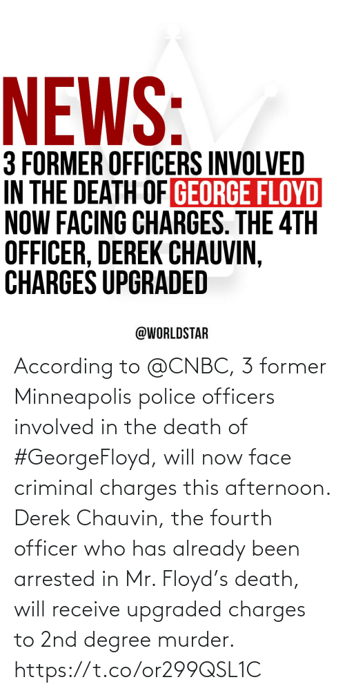 already: According to @CNBC, 3 former Minneapolis police officers involved in the death of #GeorgeFloyd, will now face criminal charges this afternoon. Derek Chauvin, the fourth officer who has already been arrested in Mr. Floyd's death, will receive upgraded charges to 2nd degree murder. https://t.co/or299QSL1C