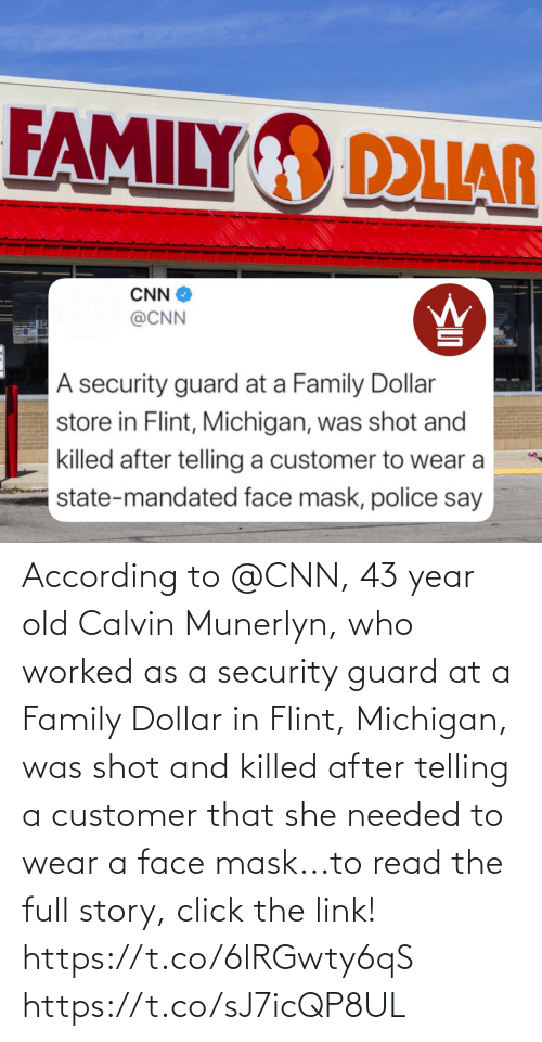 security: According to @CNN, 43 year old Calvin Munerlyn, who worked as a security guard at a Family Dollar in Flint, Michigan, was shot and killed after telling a customer that she needed to wear a face mask...to read the full story, click the link! https://t.co/6lRGwty6qS https://t.co/sJ7icQP8UL