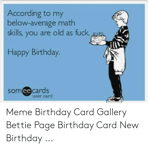 Birthday Meme And Happy According To My Below Average Math Skills