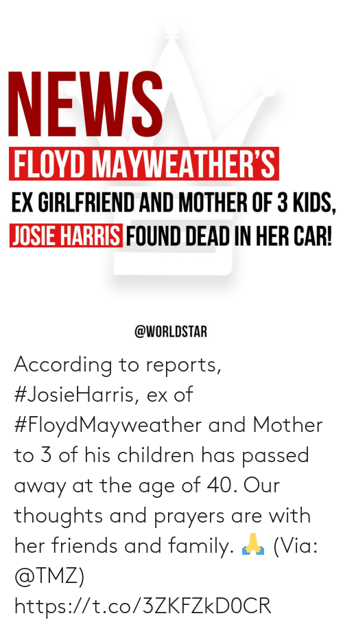 Age: According to reports, #JosieHarris, ex of #FloydMayweather and Mother to 3 of his children has passed away at the age of 40. Our thoughts and prayers are with her friends and family. 🙏 (Via: @TMZ) https://t.co/3ZKFZkD0CR