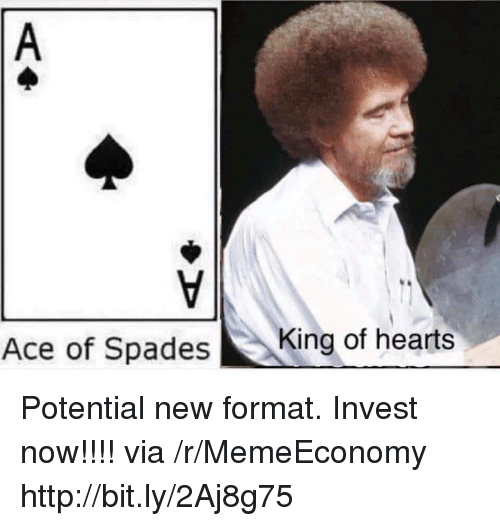 Hearts, Http, and Invest: Ace of SpadesKing of hearts Potential new format. Invest now!!!! via /r/MemeEconomy http://bit.ly/2Aj8g75