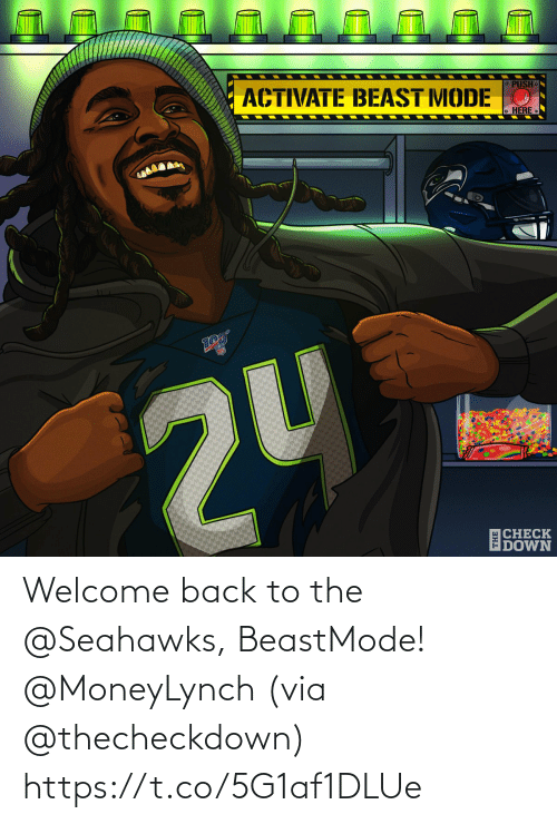 Beastmode: ACTIVATE BEAST MODE O  O PUSH.  o HERE  2U  ECHECK  IDOWN Welcome back to the @Seahawks, BeastMode! @MoneyLynch  (via @thecheckdown) https://t.co/5G1af1DLUe