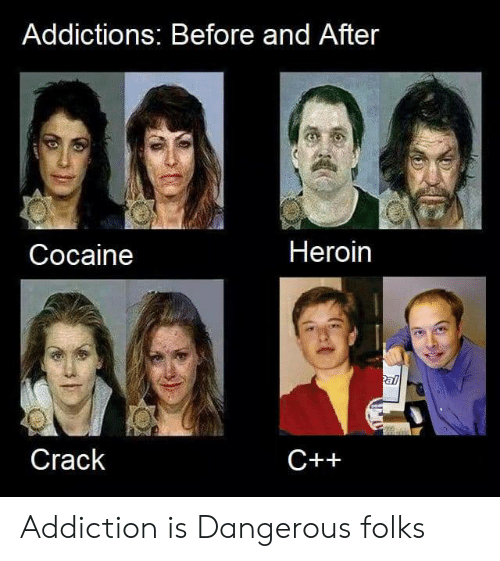 Heroin, Cocaine, and Crack: Addictions: Before and After  Heroin  Cocaine  al  Crack  C++ Addiction is Dangerous folks