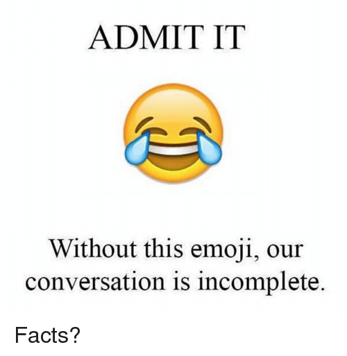Admittingly: ADMIT IT  Without this emoji, our  conversation is incomplete. Facts?
