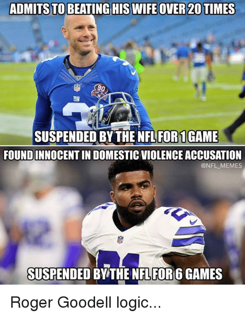 accusation: ADMITS TO BEATING HIS WIFE OVER 20 TIMES  90  SUSPENDED BY THE NFL FOR1GAME  FOUNDINNOCENT IN DOMESTIC VIOLENCE ACCUSATION  @NFL MEMES  SUSPENDED BY THE NFL FOR 6 GAMES Roger Goodell logic...