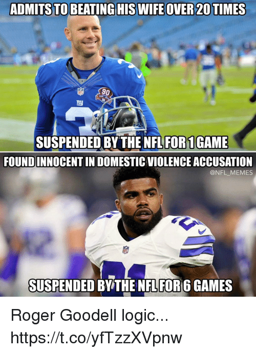 accusation: ADMITSTO BEATINGHIS WIFEOVER 20 TIMES  NFL  1925  SUSPENDED BY THE NFL FOR1GAME  FOUNDINNOCENT IN DOMESTIC VIOLENCE ACCUSATION  @NFL_MEMES  SUSPENDED BY THE NFL FOR 6 GAMES Roger Goodell logic... https://t.co/yfTzzXVpnw