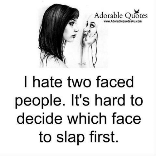 Two Faced People: Adorable Quotes  a.  www.Adorablequotes4u.com  I hate two faced  people. It's hard to  decide which face  to slap first
