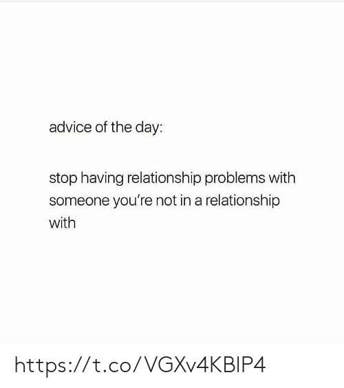 Advice, Memes, and In a Relationship: advice of the day:  stop having relationship problems with  someone you're not in a relationship  with https://t.co/VGXv4KBlP4
