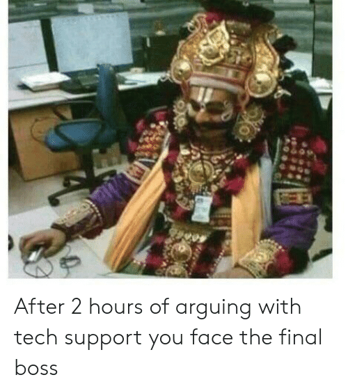 The Final Boss: After 2 hours of arguing with tech support you face the final boss