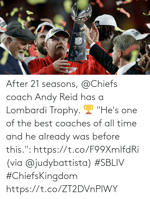 """coach: After 21 seasons, @Chiefs coach Andy Reid has a Lombardi Trophy. 🏆  """"He's one of the best coaches of all time and he already was before this."""": https://t.co/F99XmlfdRi (via @judybattista) #SBLIV #ChiefsKingdom https://t.co/ZT2DVnPlWY"""