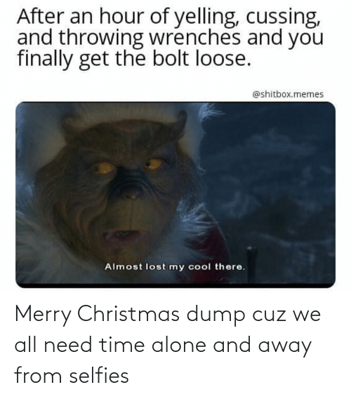 Merry Christmas: After an hour of yelling, cussing,  and throwing wrenches and you  finally get the bolt loose.  @shitbox.memes  Almost lost my cool there. Merry Christmas dump cuz we all need time alone and away from selfies
