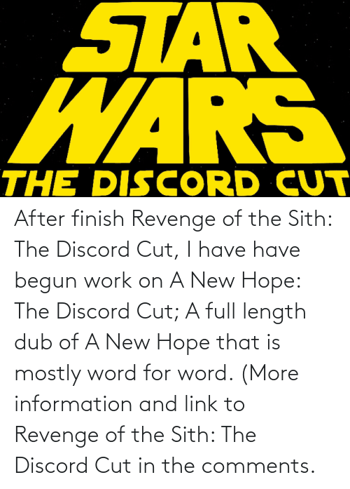more: After finish Revenge of the Sith: The Discord Cut, I have have begun work on A New Hope: The Discord Cut; A full length dub of A New Hope that is mostly word for word. (More information and link to Revenge of the Sith: The Discord Cut in the comments.